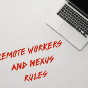 Nexus Rules Are Being Reshaped for Remote Workers Due to COVID-19