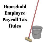 Don't Ignore Household Employee Payroll Tax Rules